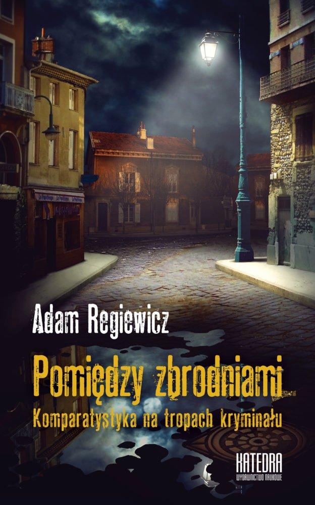 Pomiędzy zbrodniami okładka Adam Regiewicz WN Katedra